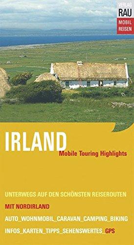 Irland mit Nordirland. Mobile Touring Hihglights. Mit Auto, Caravan, Wohnmobil unterwegs auf den schönsten Reiserouten. Mobil Reisen: Mit vor Ort erfassten GPS-Koordinaten