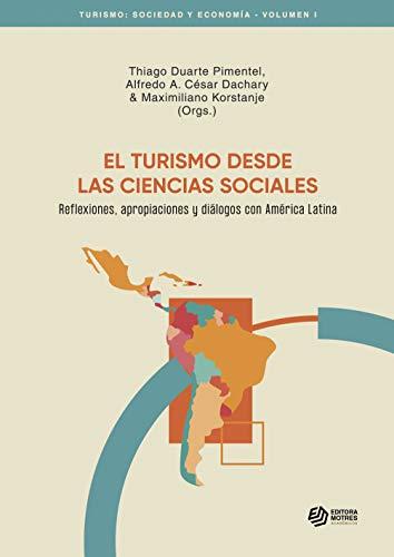 EL TURISMO DESDE LAS CIENCIAS SOCIALES: Reflexiones, apropiaciones y diálogos con América Latina (Turismo: Sociedad y Economia nº 1) (Spanish Edition)