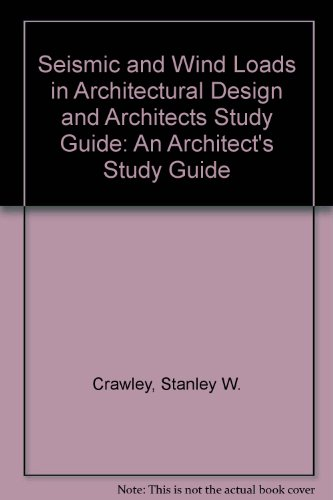 Seismic and Wind Loads in Architectural Design and Architects Study Guide: An Architect's Study Guid