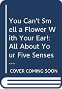 You Can't Smell a Flower With Your Ear!: All About Your Five Senses (All aboard reading)