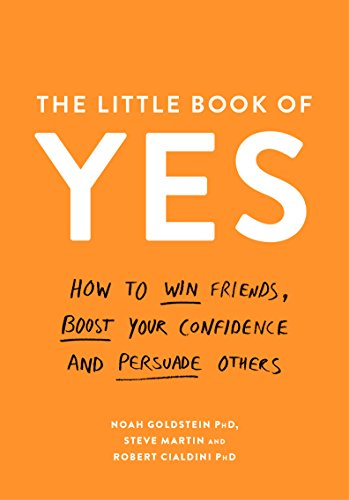 The Little Book of Yes!: How to Win Friends, Boost Your Confidence and Persuade Others