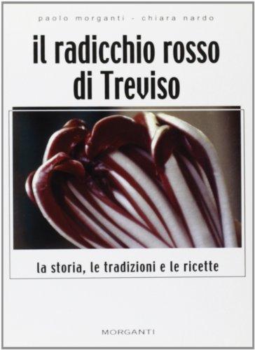Il radicchio rosso di Treviso. La storia, le tradizioni, le ricette