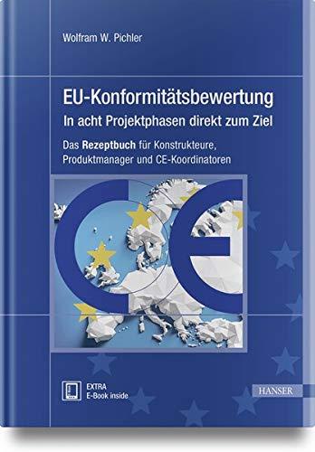 EU-Konformitätsbewertung – in acht Projektphasen direkt zum Ziel: Das Rezeptbuch für Konstrukteure, Produktmanager und CE-Koordinatoren