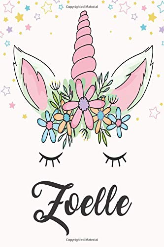 Zoelle: Unicorn Notebook For Girls, Personalized Unicorn Gifts For Girls , Notebook with Personalized Name, Perfect Gift For Birthday Christmas and Graduation 120 Pages - 6x9 Size