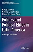 Politics and Political Elites in Latin America: Challenges and Trends (Latin American Societies)