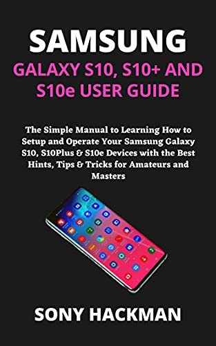 GALAXY S10, S10+ AND S10e USER GUIDE: The Simple Manual to Learning How to Setup and Operate Your Samsung Galaxy S10, S10Plus & S10e Devices with the Best ... for Amateurs and Masters (English Edition)