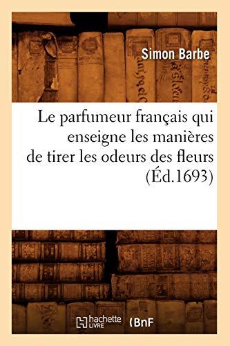 Le parfumeur français qui enseigne les manières de tirer les odeurs des fleurs (Éd.1693)