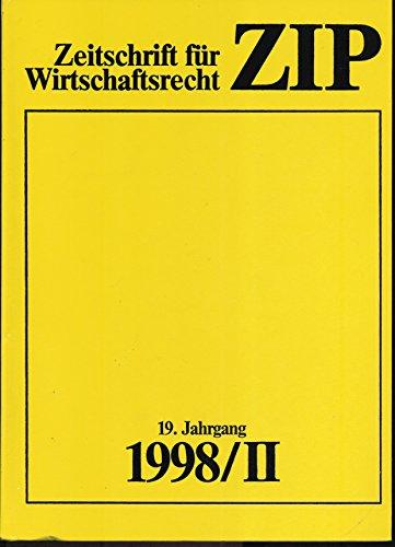 ZIP 1998 (II) - Zeitschrift für Wirtschaftsrecht 1998 2. Halbjahr 19. Jahrgang 1998