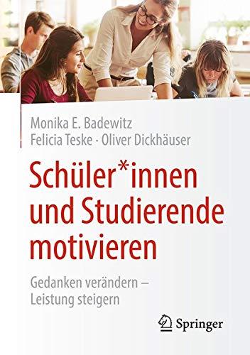 Schüler*innen und Studierende motivieren: Gedanken verändern - Leistung steigern (German Edition)