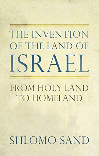 The Invention of the Land of Israel: From Holy Land to Homeland by Sand, Shlomo (2012) Hardcover