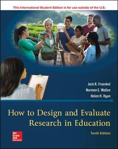 Compare Textbook Prices for How to Design and Evaluate Research in Education 10 Edition ISBN 9781260085518 by Fraenkel, Jack,Wallen, Norman,Hyun, Helen