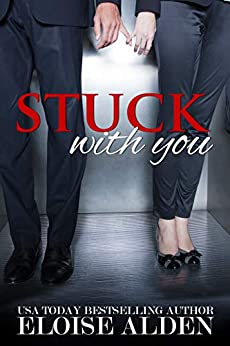 Stuck With You: A Romantic Comedy About a Couple Stuck in the Elevator by [Eloise Alden]