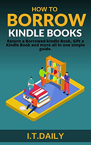 How to Borrow Kindle Books: : Return a Borrowed kindle Book, Gift a Kindle Book and more all in one simple guide. (Kindle unlimited series 3) (English Edition)