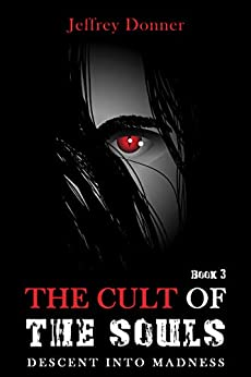 The Cult of the Souls (Descent Into Madness Book 3) by [Dr. Jeffrey Donner]