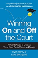 Winning On and Off the Court: A Parent's Guide to Creating World Class Tennis Players and People