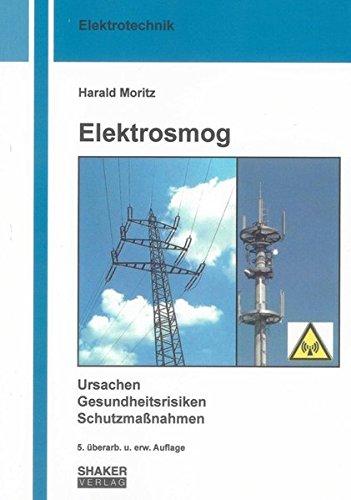 Elektrosmog: Ursachen, Gesundheitsrisiken, Schutzmaßnahmen (Berichte aus der Elektrotechnik)