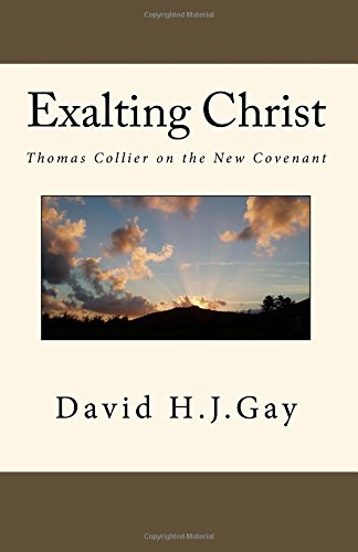 Exalting Christ: Thomas Collier on the New Covenant