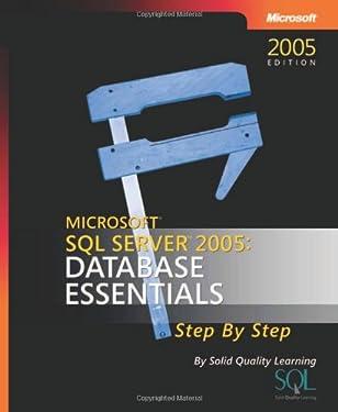 Microsoft SQL Server 2005: Database Essentials Step by Step (Step by Step Developer)