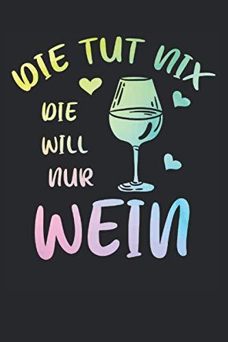 Die tut nix Die Will Nur Wein: Sektchen | 6' x 9' Notizbuch | Liniert | 120 Seiten | Lustiges Geschenk für Weinliebhaber und Weintrinker