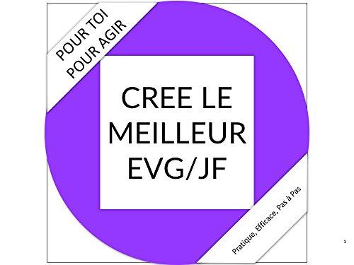 CREE LE MEILLEUR EVG / JF: le guide qui te fera réussir l'enterrement de vie de garçon / jeune fille parfait (Création t. 1) (French Edition)