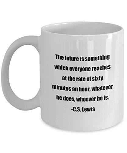 N\A Taza de café clásica -El Futuro es Algo Que Todos Alcanzan a razón de Sesenta Minutos por Hora, Haga lo Que Haga, Sea quien Sea. -C.S. Lewi
