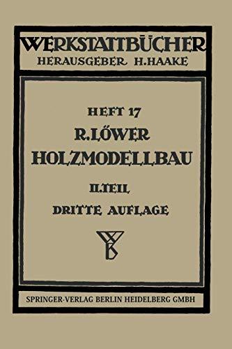Der Holzmodellbau: Teil 2: Beispiele Von Modellen Und Schablonen Zum Formen (Werkstattbücher) (German Edition) (Werkstattbücher (17), Band 17)