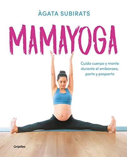 Mamayoga: Cuida cuerpo y mente durante el embarazo, parto y posparto (Embarazo, bebé y crianza)