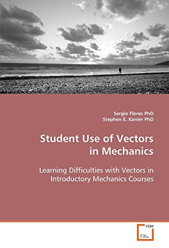 Student Use of Vectors in Mechanics: Learning Difficulties with Vectors in Introductory Mechanics Courses by Sergio Flores (2008-12-03)