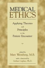 Medical Ethics : Applying Theories and Principles to the Patient Encounter