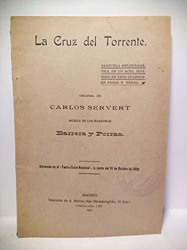"""La Cruz del Torrente. (Zarzuela melodramática, en un acto, dividido en tres cuadros, en prosa y verso. Estrenada en el """"Teatro-Salón Nacional"""", la noche del 16 de Octubre de 1909) / Música de los"""