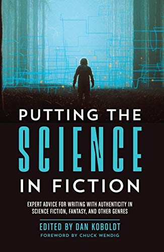 Compare Textbook Prices for Putting the Science in Fiction: Expert Advice for Writing with Authenticity in Science Fiction, Fantasy, & Other Genres Illustrated Edition ISBN 0035313670251 by Koboldt, Dan,Wendig, Chuck