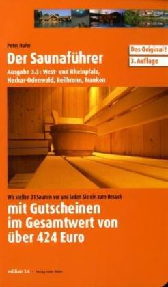 Der Saunaführer. Region West- u. Rheinpfalz, Neckar-Odenwald, Heilbronn, Franken: Wir stellen 21 Saunen vor und laden Sie ein zum Besuch: Wir stellen ... Gutscheinen im Gesamtwert von über 390 Euro