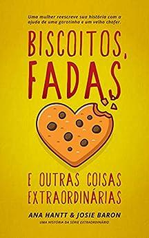 Biscoitos, fadas e outras coisas extraordinárias (Extraordinário) por [Ana Hantt, Josie Baron]