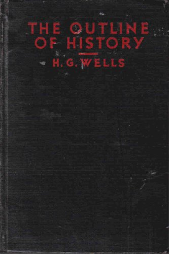THE OUTLINE OF HISTORY - BEING A PLAIN HISTORY OF LIFE AND MANKIND COMPLETE IN ONE VOL