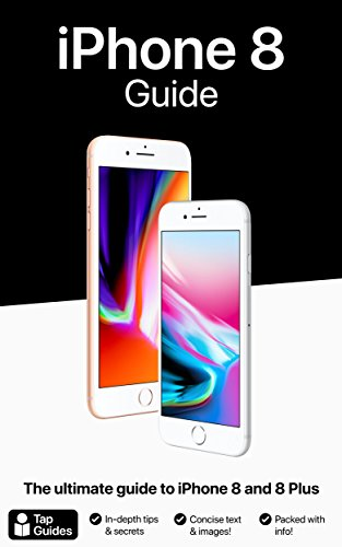 iPhone 8 Guide: The ultimate guide to iPhone8 and iPhone 8 Plus (English Edition)