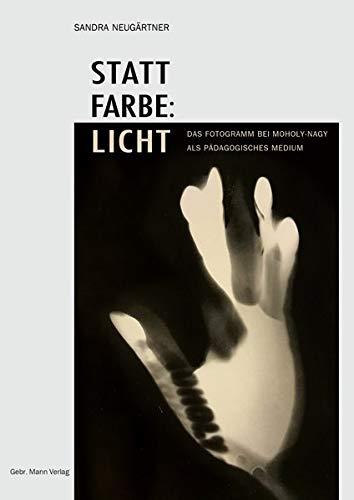 Statt Farbe: Licht: Das Fotogramm Bei Moholy-Nagy ALS Padagogisches Medium (German Edition)