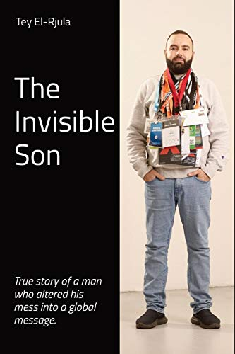 The Invisible Son: True story of a man who altered his mess into a global message.