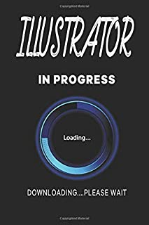 illustrator In Progress.Downloading… Please Wait/ Special Graduation Notebook  gift: Lined Notebook / Sketchbook with appreciation Quotes Gift, 110 Pages, 6x9, Soft Cover, Matte Finish
