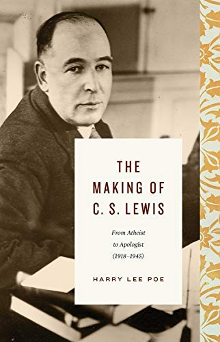 The Making of C. S. Lewis (1918-1945): From Atheist to Apologist