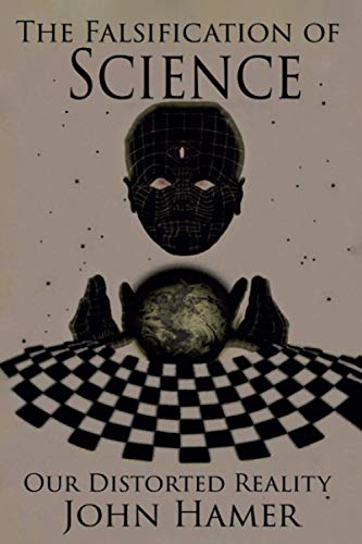 Compare Textbook Prices for The Falsification of Science: Our Distorted Reality  ISBN 9798703758427 by Hamer, John