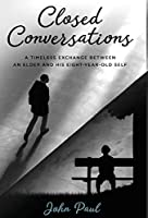 Closed Conversations: A timeless exchange between an elder and his eight-year-old self