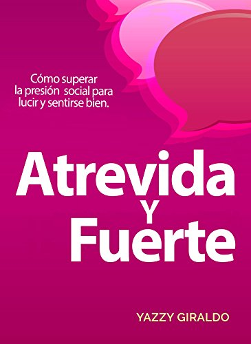 Atrevida y Fuerte: Cómo superar la presión social para lucir y sentirse bien (Spanish Edition)