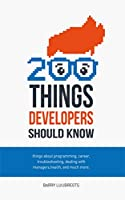 200 Things Developers Should Know: Things about Programming, Career, Troubleshooting, Dealing with Managers, Health, and much more