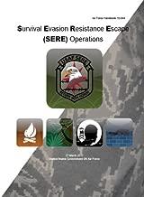 Air Force Handbook 10-644 Survival Evasion Resistance Escape (SERE) Operations 27 March 2017