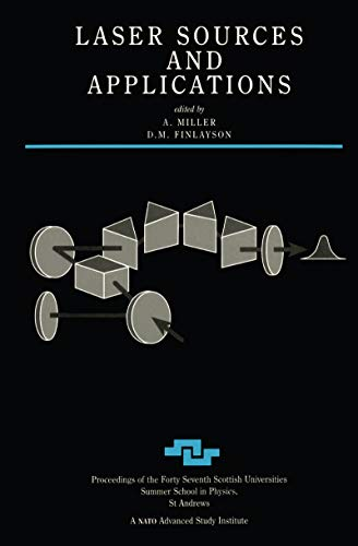 Laser Sources and Applications: Proceedings of the Forty Seventh Scottish Summer School in Physics, St.Andrews, June 1995 (Scottish Graduate Series Book 47) (English Edition)