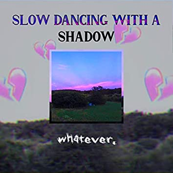 Slow Dancing With a Shadow