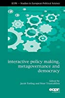 interactive policy making, metagovernance, and democracy (ECPR-Studies in European Political Science)