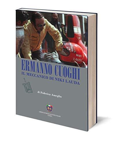Ermanno Cuoghi. Il meccanico di Niki Lauda