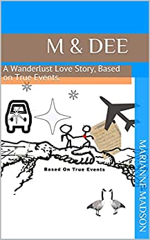 M & Dee: A Wanderlust Love Story, based on True Events. by [Marianne Madson]