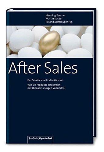 After-Sales: Der Service macht den Gewinn. Wie Sie Produkte erfolgreich mit Dienstleistungen verbinden